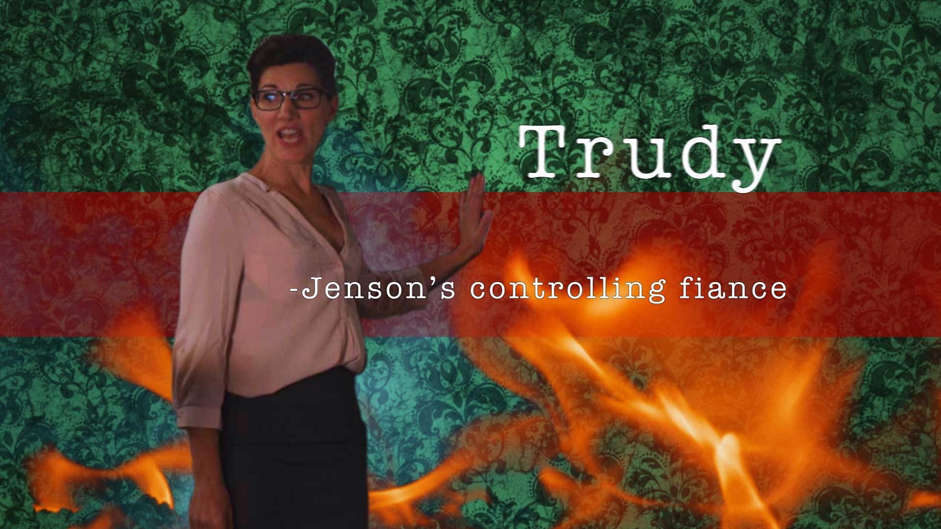 Trudy is Jenson's controlling fiance.